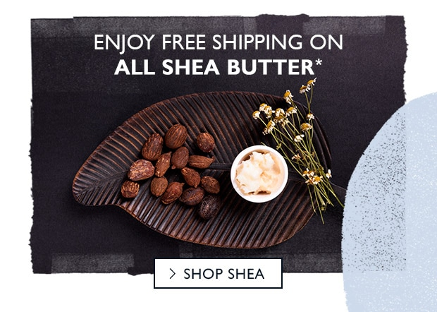 FREE SHIPPING ON ALL SHEA BUTTER!*