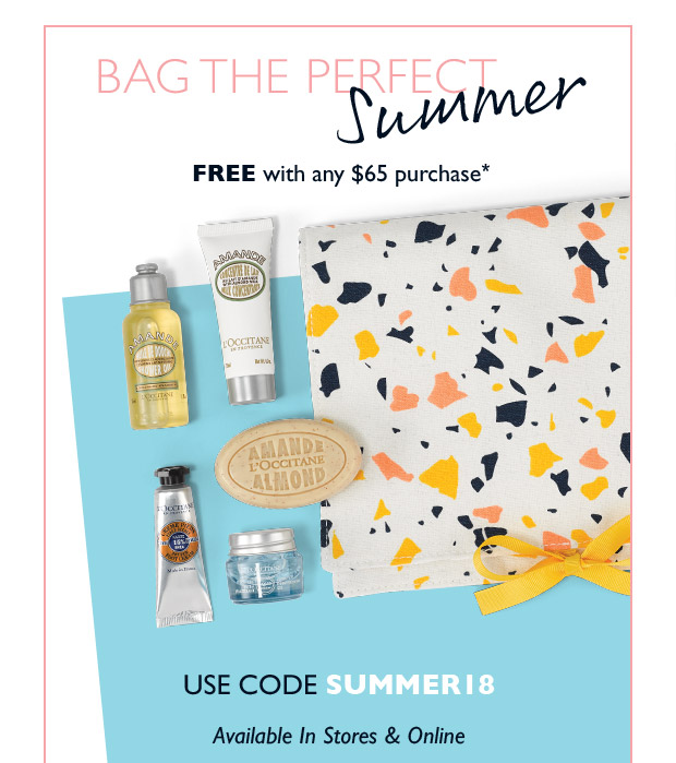 FREE Gift with any $65 purchase* USE CODE SUMMER18. SHOP NOW.