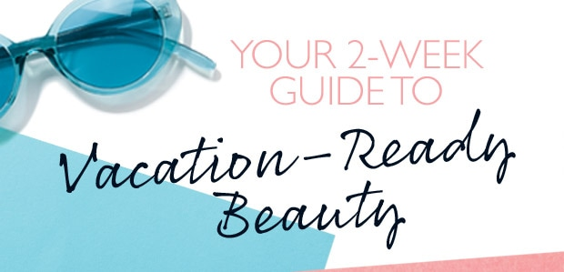 2-Week Guide to Vacation-Ready Beauty. SHOP NOW.