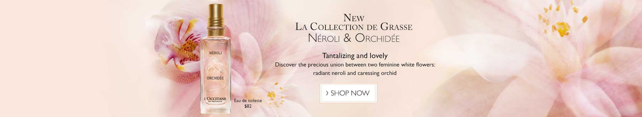 NEW Neroli and Orchidee