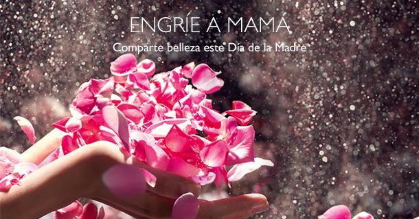 Engríe a Mamá. Comparte belleza este Día de la Madre