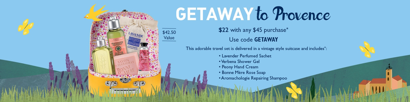 Getaway to Provence $22 with any $45 purchase.  Use code GETAWAY
