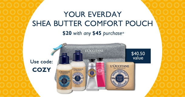 Shea Butter Comfort Collection.Yours for $20 with any $45 purchase.Enter code: COZY