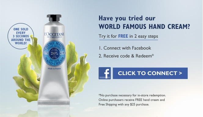 Have you tried our WORLD FAMOUS HAND CREAM?  One sold every 3 seconds around the world!  Create a L'OCCITANE account with Facebook today and receive a FREE Shea Butter Hand Cream ($10 value, no purchase required*)
