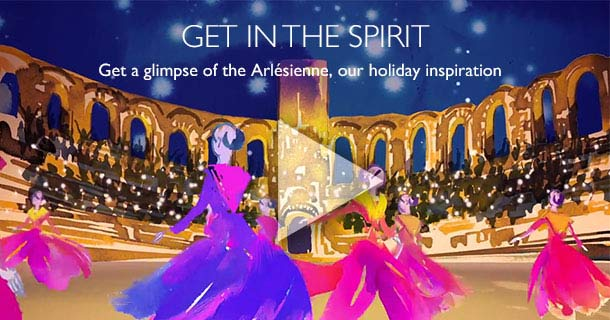 Get a glimpse of the Arlésienne, our holiday inspiration